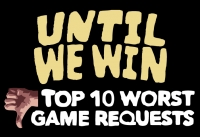 Until We Win: Top 10 Worst Game Requests