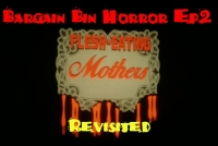 Bargain Bin Horror: Flesh Eating Mothers REVISITED