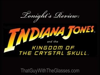 Bum Reviews: Indiana Jones and the Kingdom of the Crystal Skull