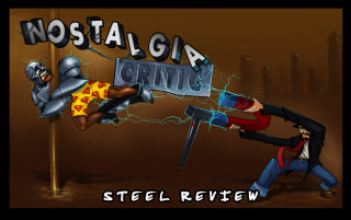 Nostalgia Critic: Steel