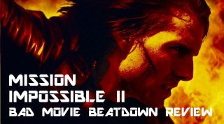 Bad Movie Beatdown: Mission Impossible II