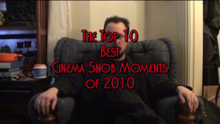 Cinema Snob: The Top 10 Best Cinema Snob Moments of 2010
