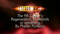 Phelous: 9th Doctor's Regeneration in Seconds or Something