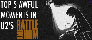Todd in the Shadows: Top 5 Awful Moments in U2's Rattle and Hum