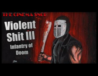 Cinema Snob: VIOLENT SHIT III: INFANTRY OF DOOM