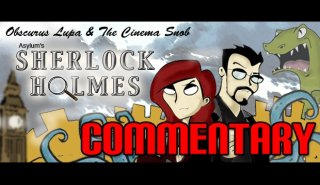 Obscurus Lupa Presents: Asylum's Sherlock Holmes Commentary