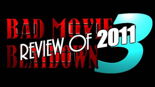 Bad Movie Beatdown: of 2011