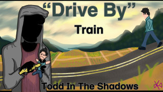 Todd in the Shadows: Drive By, Train