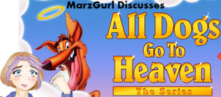MarzGurl: All Dogs Go To Heaven: The Series
