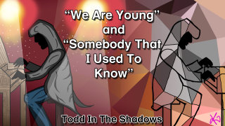 Todd in the Shadows: We Are Young and Somebody That I Used to Know