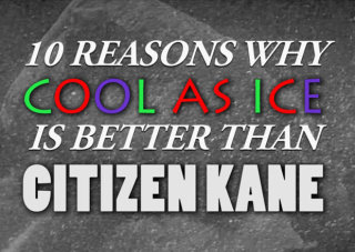 Obscurus Lupa Presents: 10 Reasons Why Cool As Ice Is Better Than Citizen Kane