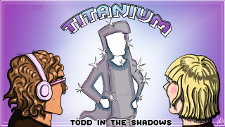 Todd in the Shadows: Titanium by Todd in the Shadows