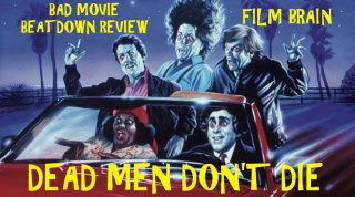 Bad Movie Beatdown: Dead Men Don't Die
