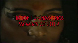 Cinema Snob: The Top 10 Cinema Snob Moments of 2012
