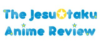JesuOtaku Reviews: Introduction to JesuOtaku.Com