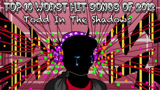 Todd in the Shadows: The Top Ten Worst Hit Songs of 2012
