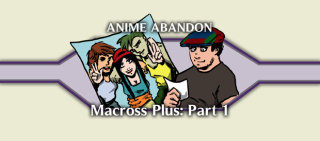 Anime Abandon: Macross Plus Part I