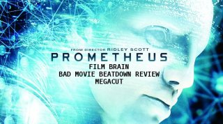 Bad Movie Beatdown: Prometheus (Megacut)