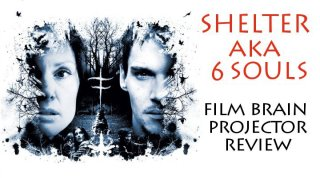 Film Brain: Projector: Shelter (AKA 6 Souls)