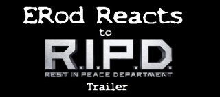 Blockbuster Buster: ERod Reacts to The R.I.P.D. Trailer