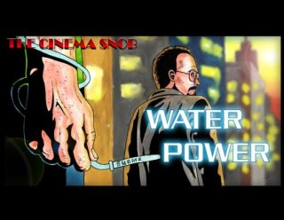 Cinema Snob: WATER POWER