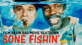 Bad Movie Beatdown: Gone Fishin'