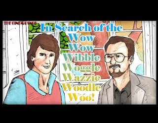 Cinema Snob: IN SEARCH OF THE WOW WOW WIBBLE WOGGLE WAZZIE WOODLE WOO