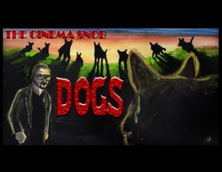 Cinema Snob: DOGS
