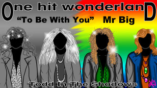 Todd in the Shadows: ONE HIT WONDERLAND - To Be With You by Mr. Big