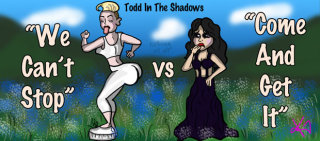 Todd in the Shadows: We Can't Stop vs. Come & Get It