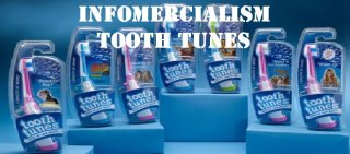 MikeJ: Infomercialism: Tooth Tunes