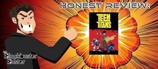 Blockbuster Buster: Honest Review: Teen Titans Part 1 of 2