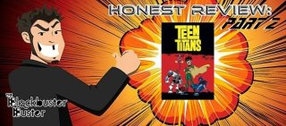 Blockbuster Buster: Honest Review: Teen Titans Part 2 of 2