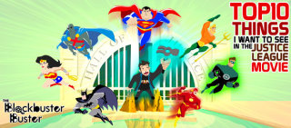 Blockbuster Buster: Top 10 Things I Want To See in The Justice League Movie