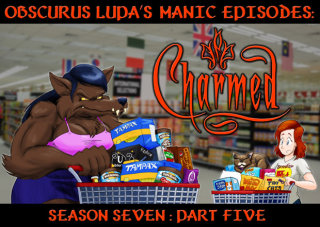 Obscurus Lupa Presents: Manic Episodes: Charmed (Season 7) - Part 5