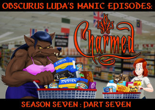 Obscurus Lupa Presents: Manic Episodes: Charmed (Season 7) - Part 7