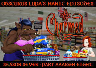 Obscurus Lupa Presents: Manic Episodes: Charmed (Season 7) - Part 8