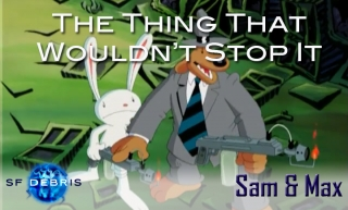 SF Debris: Sam & Max Episode 1 (The Thing That Wouldn't Stop It)