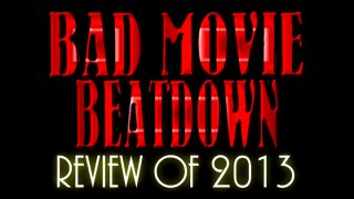 Bad Movie Beatdown: of 2013