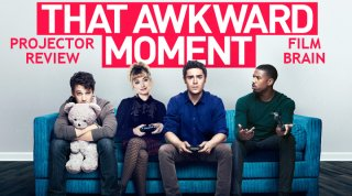 Film Brain: Projector: That Awkward Moment (AKA Are We Officially Dating?)