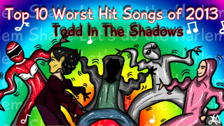 Todd in the Shadows: The Top Ten Worst Hit Songs of 2013