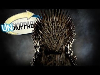 Unskippable: GAME OF THRONES