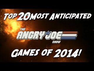 Angry Joe Show: Top 20 Most Anticipated Games of 2014!