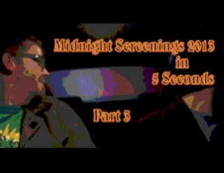 Brad Jones: Midnight Screenings 2013 in 5 Seconds, Part 3