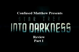 Confused Matthew: Star Trek Into Darkness Part I
