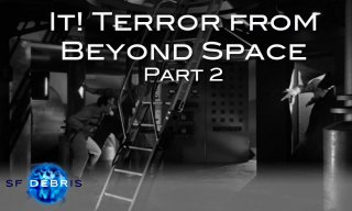 SF Debris: It! The Terror From Beyond Space (2 of 2)