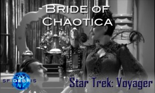 SF Debris: VOY: Bride of Chaotica!