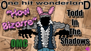Todd in the Shadows: ONE HIT WONDERLAND: How Bizarre by OMC