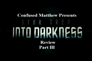 Confused Matthew: Star Trek Into Darkness Part III
