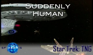 SF Debris: TNG: Suddenly Human